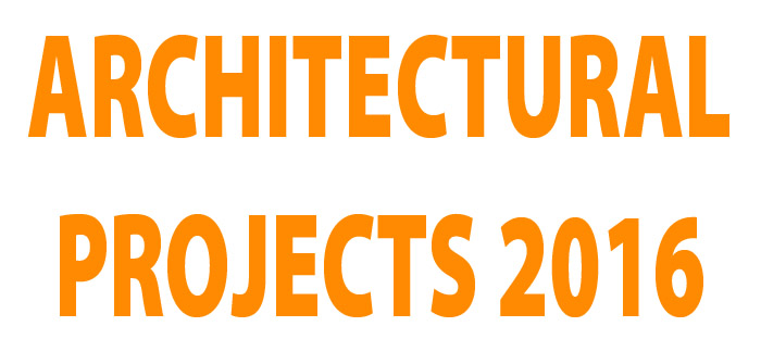 ARCHITECTURAL PROJECTS 2016